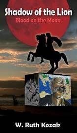 Shadow of the Lion by W Ruth Kozak