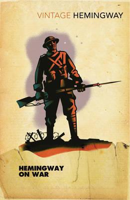 Hemingway on War by Ernest Hemingway