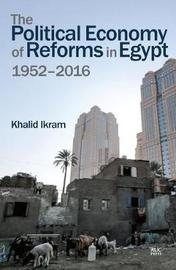 The Political Economy of Reforms in Egypt, 1952-2015 by Khalid Ikram