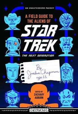 A Field Guide to the Aliens of Star Trek: The Next Generation by Zachary Auburn