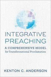 Integrative Preaching by Kenton C. Anderson