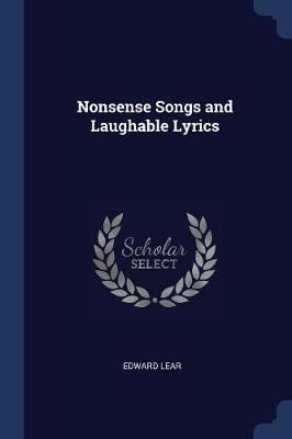 Nonsense Songs and Laughable Lyrics by Edward Lear
