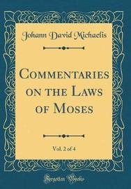 Commentaries on the Laws of Moses, Vol. 2 of 4 (Classic Reprint) by Johann David Michaelis