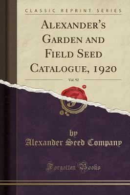 Alexander's Garden and Field Seed Catalogue, 1920, Vol. 92 (Classic Reprint) by Alexander Seed Company