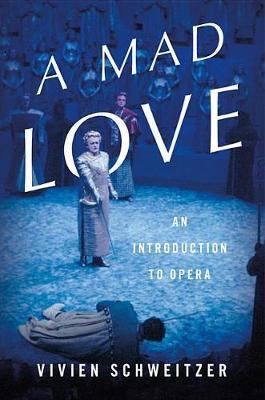 A Mad Love by Vivien Schweitzer