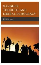 Gandhi's Thought and Liberal Democracy by Sanjay Lal