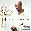 Loyal To The Game [Explicit Lyrics] by 2Pac