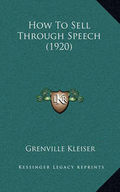 How to Sell Through Speech (1920) by Grenville Kleiser