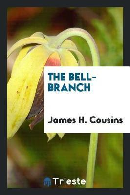 The Bell-Branch by James H Cousins