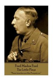 Ford Madox Ford - The Little Plays by Ford Madox Ford