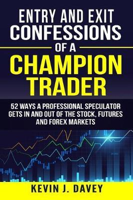 Entry and Exit Confessions of a Champion Trader by Kevin J Davey