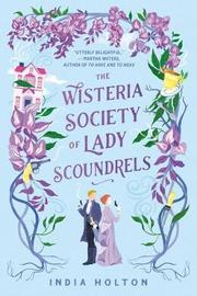 The Wisteria Society of Lady Scoundrels by India Holton