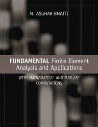 Fundamental Finite Element Analysis and Applications: With Mathematica and MATLAB Computations by M.A. Bhatti image