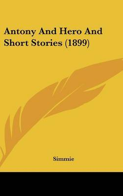 Antony and Hero and Short Stories (1899) by Simmie image