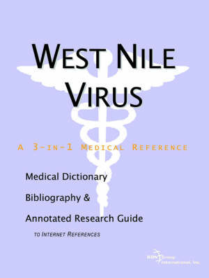West Nile Virus - A Medical Dictionary, Bibliography, and Annotated Research Guide to Internet References by ICON Health Publications