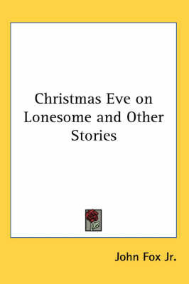 Christmas Eve on Lonesome and Other Stories by John Fox Jr.