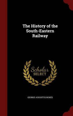 The History of the South-Eastern Railway by George Augustus Nokes