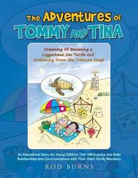 The Adventures of Tommy and Tina Dreaming of Becoming a Loggerhead Sea Turtle and Swimming Down the Treasure Coast by Rod Burns