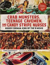 Crab Monsters, Teenage Cavemen, and Candy Stripe Nurses by Chris Nashawaty