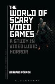 The World of Scary Video Games by Bernard Perron