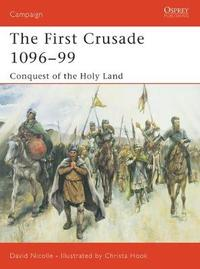 The First Crusade 1096-99 by David Nicolle