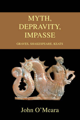 Myth, Depravity, Impasse: Graves, Shakespeare, Keats by John O'Meara image
