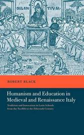 Humanism and Education in Medieval and Renaissance Italy by Robert Black
