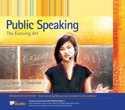 Public Speaking: The Evolving Art, Enhanced Edition (with Resource Center, Enhanced eBook, Web Site, Interactive Video, Speech Studioa[, Audio Study Tool, Infotrac(r) 1-Semester Printed Access Card) by Dr James Lull