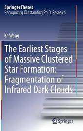 The Earliest Stages of Massive Clustered Star Formation: Fragmentation of Infrared Dark Clouds by Ke Wang