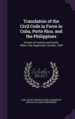 Translation of the Civil Code in Force in Cuba, Porto Rico, and the Philippines image