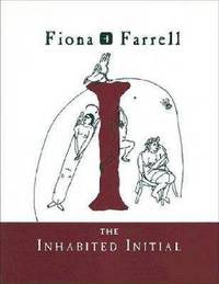 The Inhabited Initial by Fiona Farrell