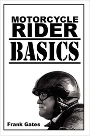 Motorcycle Rider Basics by Frank Wayne Gates