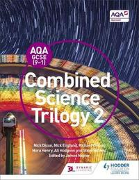 AQA GCSE (9-1) Combined Science Trilogy Student Book 2 by Nick Dixon