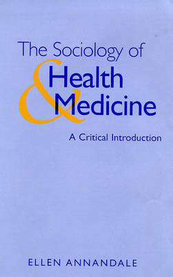 The Sociology of Health and Medicine by Ellen Annandale
