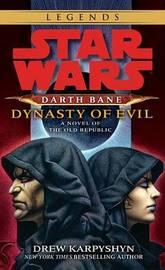 Star Wars Darth Bane #3: Dynasty of Evil - A Novel of the Old Republic by Drew Karpyshyn