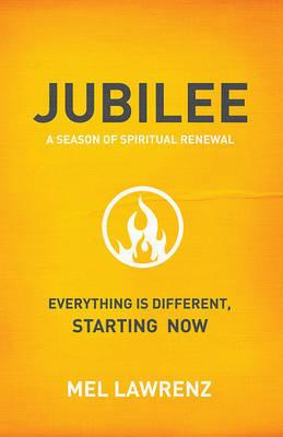 Jubilee: A Season of Spiritual Renewal by Dr Mel Lawrenz, Ph.D.