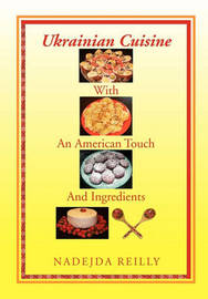 Ukrainian Cuisine with an American Touch and Ingredients by Nadejda Reilly