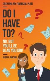 Do I Have To? by Sheri A Wilson