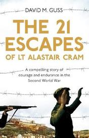 The 21 Escapes of Lt Alastair Cram by David M Guss