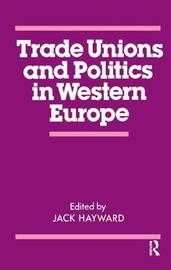 Trade Unions and Politics in Western Europe by J.E.S. Hayward image