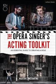 The Opera Singer's Acting Toolkit by Martin Constantine