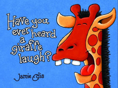 Have You Ever Heard a Giraffe Laugh? by Jamie Edis image