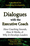 Dialogues with the Executive Coach: How Coaching Sounds, How It Works, and Why It Develops Leaders by Mark Kelly