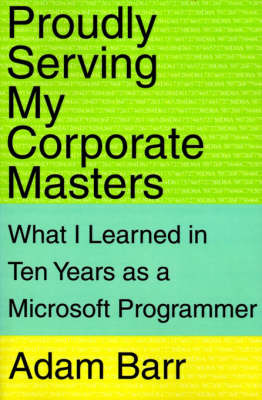 Proudly Serving My Corporate Masters by Adam Barr