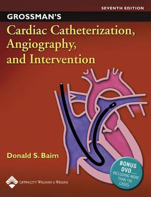 Grossman's Cardiac Catheterization, Angiography, and Intervention by William Grossman