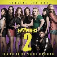 Pitch Perfect 2: Special Edition by Various Artists