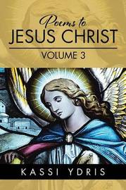 Poems to Jesus Christ Volume 3 by Kassi Ydris image