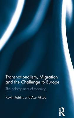 Transnationalism, Migration and the Challenge to Europe by Kevin Robins