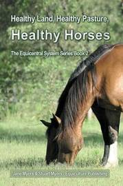 Healthy Land, Healthy Pasture, Healthy Horses by Jane Myers