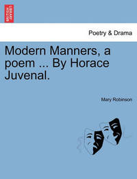 Modern Manners, a Poem ... by Horace Juvenal. by Mary Robinson